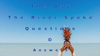 The Day The River Spoke Questions & Answers