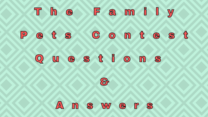 The Family Pets Contest Questions & Answers