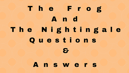 The Frog and The Nightingale Questions & Answers