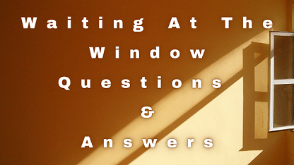 Waiting At The Window Questions & Answers