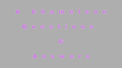 A Chameleon Questions & Answers