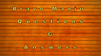 Bravo Manju Questions & Answers