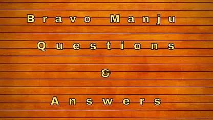 Bravo Manju Questions & Answers