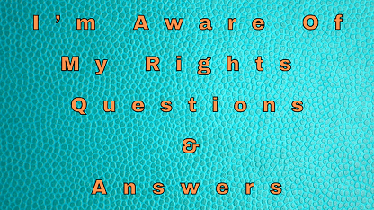 I'm Aware Of My Rights Questions & Answers