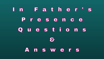 In Father's Presence Questions & Answers