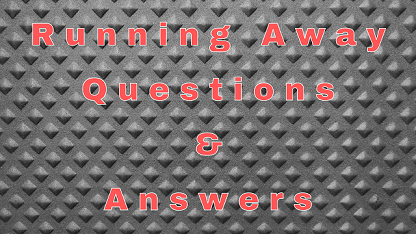 Running Away Questions & Answers