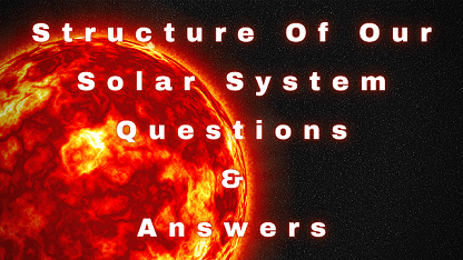 Structure Of Our Solar System Questions & Answers