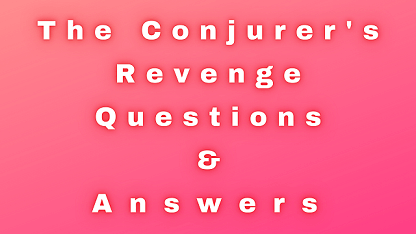 The Conjurer's Revenge Questions & Answers