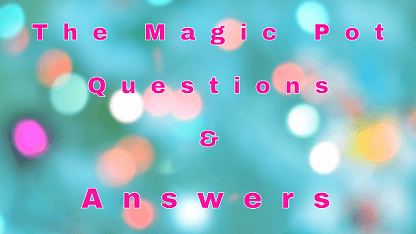 The Magic Pot Questions & Answers