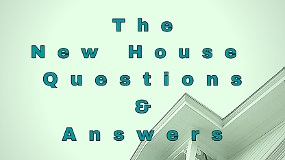 The New House Questions & Answers