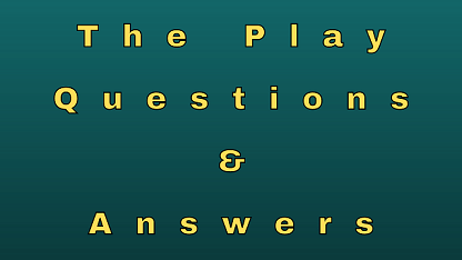 The Play Questions & Answers