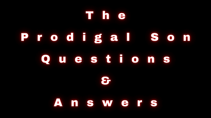 The Prodigal Son Questions & Answers