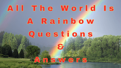All The World Is A Rainbow Questions & Answers