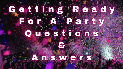 Getting Ready For A Party Questions & Answers