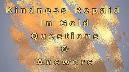 Kindness Repaid in Gold Questions & Answers