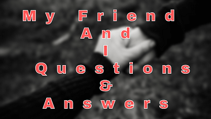 My Friend and I Questions & Answers