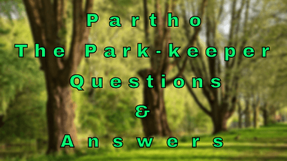 Partho The Park-keeper Questions & Answers