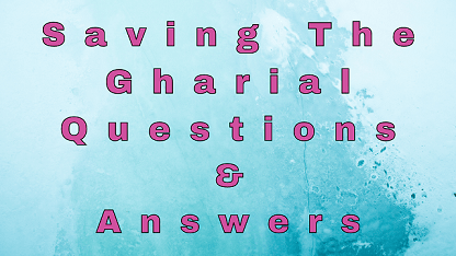 Saving The Gharial Questions & Answers