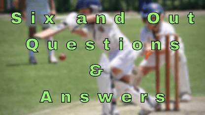 Six and Out Questions & Answers