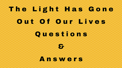 The Light Has Gone Out Of Our Lives Questions & Answers