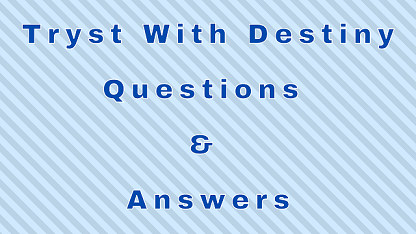 Tryst With Destiny Questions & Answers