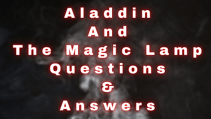 Aladdin and The Magic Lamp Questions & Answers
