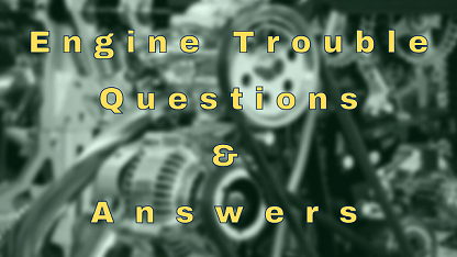 Engine Trouble Questions & Answers
