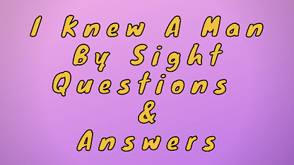 I Knew A Man By Sight Questions & Answers