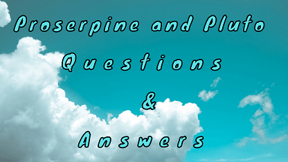 Proserpine and Pluto Questions & Answers