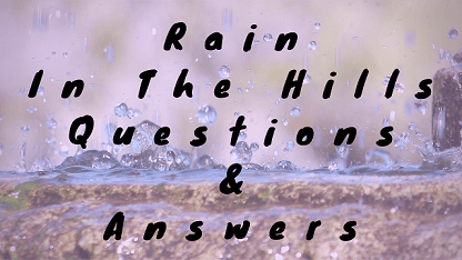 Rain In The Hills Questions & Answers