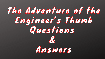 The Adventure of the Engineer's Thumb Questions & Answers
