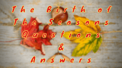 The Birth of The Seasons Questions & Answers