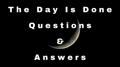 The Day Is Done Questions & Answers