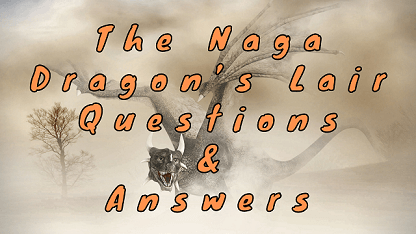 The Naga Dragon's Lair Questions & Answers