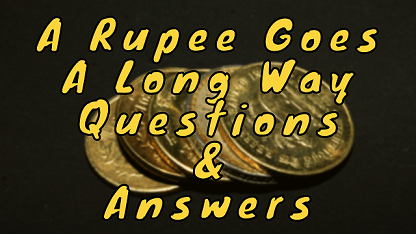 A Rupee Goes A Long Way Questions & Answers