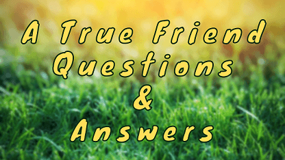 A True Friend Questions & Answers