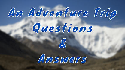 An Adventure Trip Questions & Answers