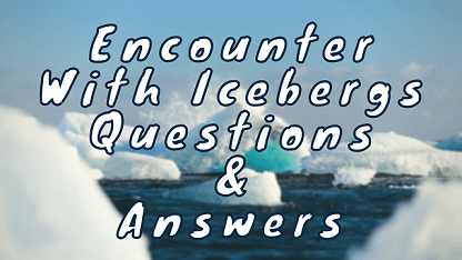 Encounter With Icebergs Questions & Answers