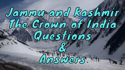 Jammu and Kashmir The Crown of India Questions & Answers