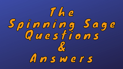 The Spinning Sage Questions & Answers