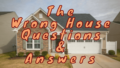 The Wrong House Questions & Answers