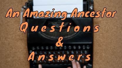 An Amazing Ancestor Questions & Answers