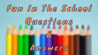 Fun In The School Questions & Answers