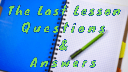 The Last Lesson Questions & Answers
