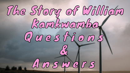 The Story of William Kamkwamba Questions & Answers