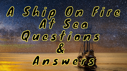 A Ship On Fire At Sea Questions & Answers
