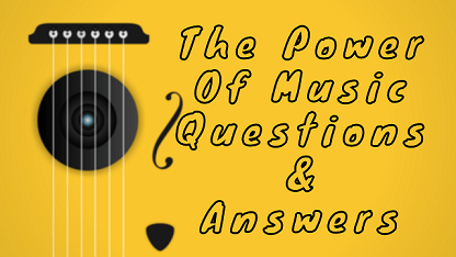 The Power Of Music Questions & Answers