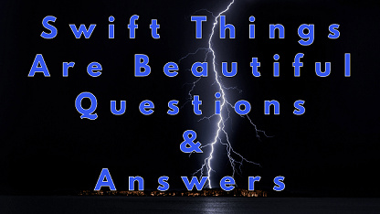 Swift Things Are Beautiful Questions & Answers