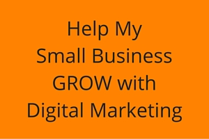 Help My Small Business GROW with Digital Marketing - Call To Action - Contact Us