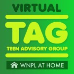 Virtual TAG, Teen Advisory Group, WNPL at Home